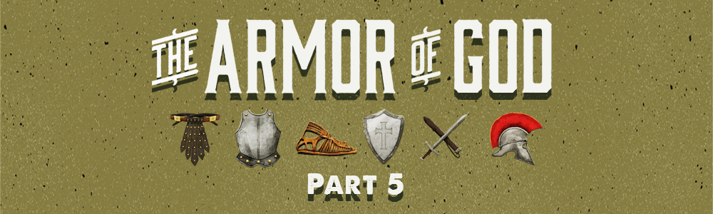 Armor of God // Part 5