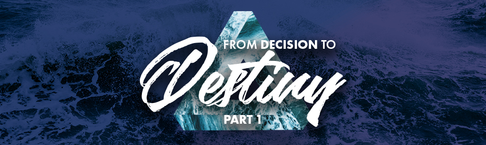 From Decision to Destiny // Part 1