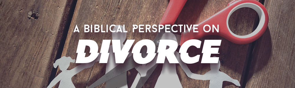 A Biblical Perspective on Divorce