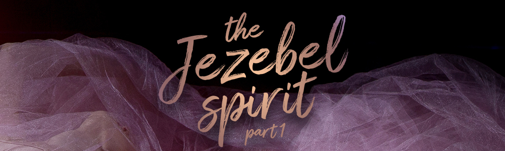 The Jezebel Spirit // Part 1