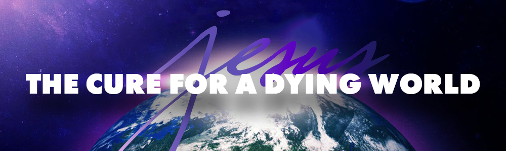 Jesus: The Cure for a Dying World
