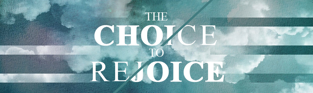The Choice To Rejoice