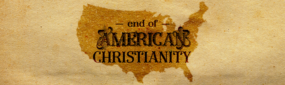 The End of American Christianity