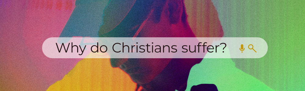 Why Do Christians Suffer?