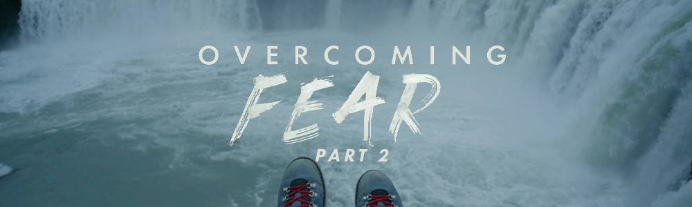 Overcoming Fear // Part 2