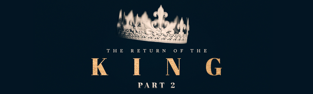 Return of the King // Part 2