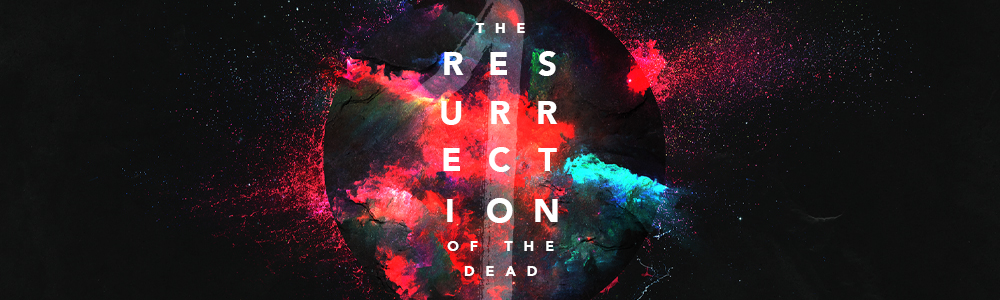 The Resurrection of the Dead // Part 1