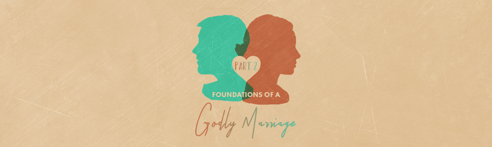Foundations of a Godly Marriage // Part 2