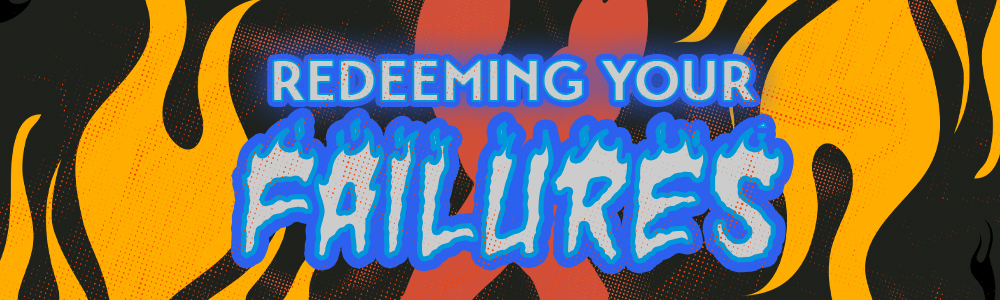 Redeeming Your Failures